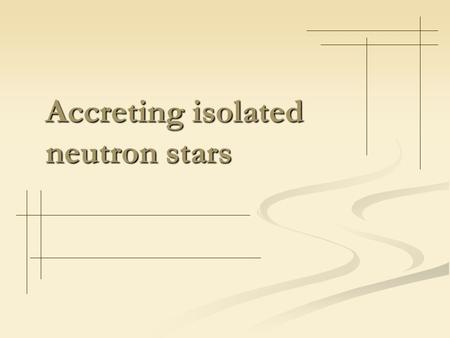 Accreting isolated neutron stars. Magnetic rotator Observational appearances of NSs (if we are not speaking about cooling) are mainly determined by P,