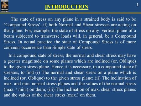 INTRODUCTION 1 The state of stress on any plane in a strained body is said to be 'Compound Stress', if, both Normal and Shear stresses are acting on that.