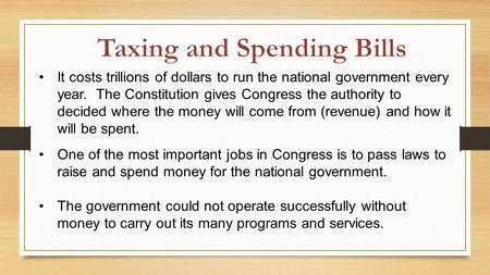 It costs trillions of dollars to run the national government every year. The Constitution gives Congress the authority to decided where the money will.