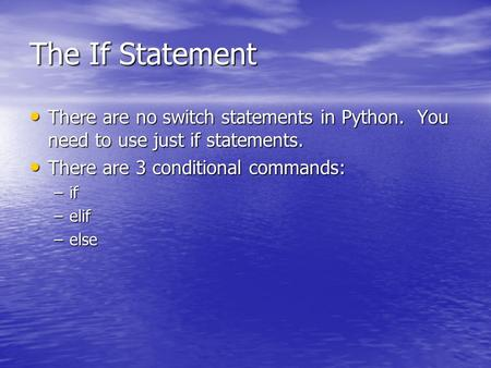 The If Statement There are no switch statements in Python. You need to use just if statements. There are no switch statements in Python. You need to use.