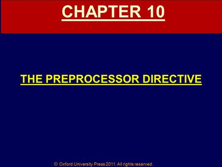 © Oxford University Press 2011. All rights reserved. CHAPTER 10 THE PREPROCESSOR DIRECTIVE.
