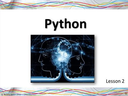 Python Lesson 2 1. Starter Start Python and create a program which will ask for the user's name and current age and then will say Hello and will display.