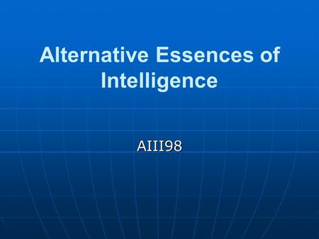 Alternative Essences of Intelligence AIII98. Typical AI System Relies on uniform, explicit, internal representations of capabilities of the system, the.