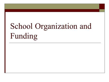 School Organization and Funding. Purpose of Schools?  Depends on philosophy Essentialist: Acquire basic skills & knowledge needed to function in today's.