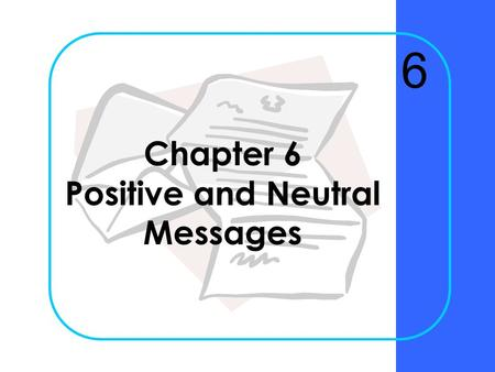 Chapter 6 Positive and Neutral Messages 6 Chapter 6Krizan Business Communication ©20052 When should the direct approach be used for writing messages?
