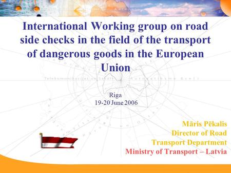 International Working group on road side checks in the field of the transport of dangerous goods in the European Union Riga 19-20 June 2006 Māris Pēkalis.