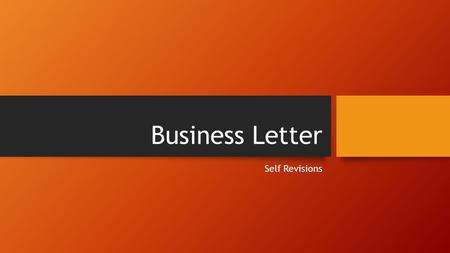 Business Letter Self Revisions. Reasons & Support You need to have at least 2 reasons that support your argument. These should be in your 2 nd paragraph.