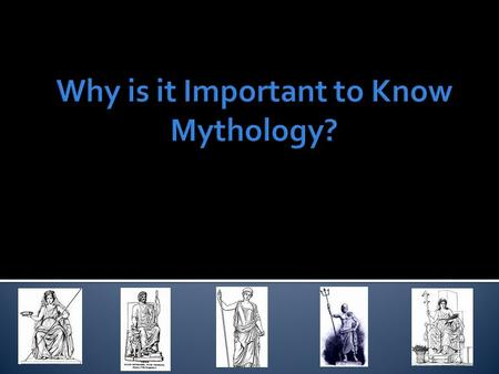  I can explain why mythology is important.  I can identify some important characters from myths.  Score yourself:  4: I can teach this  3: I can.