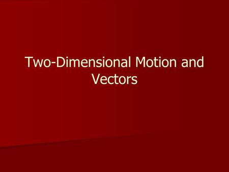 Two-Dimensional Motion and Vectors. Scalars and Vectors A scalar is a physical quantity that has magnitude but no direction. – –Examples: speed, volume,