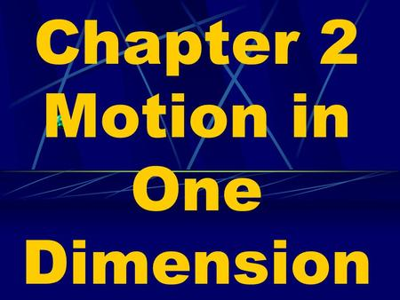 Chapter 2 Motion in One Dimension. Motion is relative.