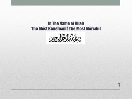 In The Name of Allah The Most Beneficent The Most Merciful 1.