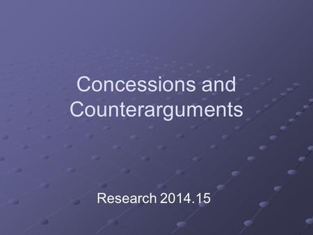 Concessions and Counterarguments Research 2014.15.