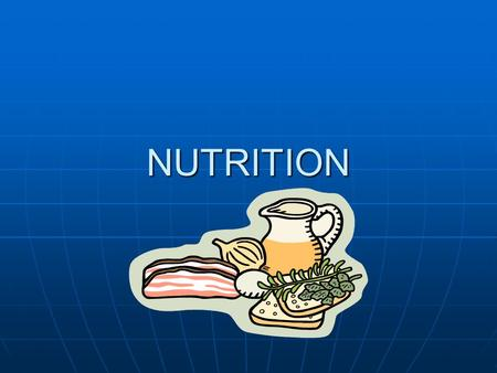 NUTRITION SCIENCE OF NUTRITION THE STUDY OF NUTRIENTS AND THEIR INGESTION, DIGESTIONS, ABSORPTION, TRANSPORT, METABOLISM, INTERACTION, STORAGE, AND EXCRETION.