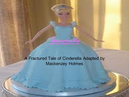 Smurfrella A Fractured Tale of Cinderella Adapted by Mackenzey Holmes.