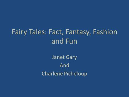 Fairy Tales: Fact, Fantasy, Fashion and Fun Janet Gary And Charlene Picheloup.