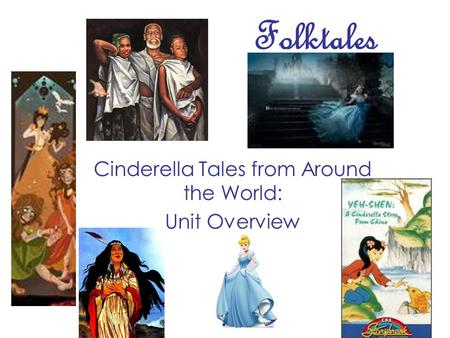 Folktales Cinderella Tales from Around the World: Unit Overview.