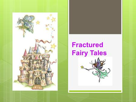Fractured Fairy Tales. Fractured Fairy Tale  When authors modernize or change one or more of the elements of the story.
