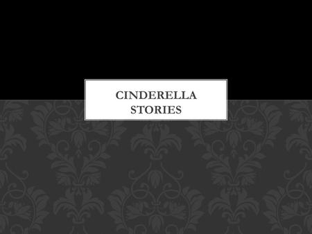 It is speculated that Cinderella stories have been circulating for thousands of years. The first complete written version is said to have come from China.