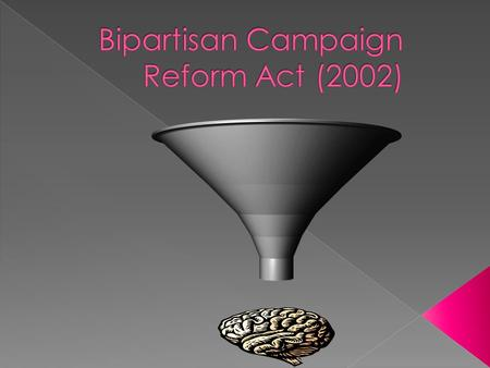  It amended the Federal Election Campaign Act of 1971, which regulates the financing of political campaigns.  It ended the influence of soft money in.