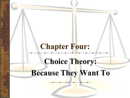 Chapter Four: Choice Theory: Because They Want To.
