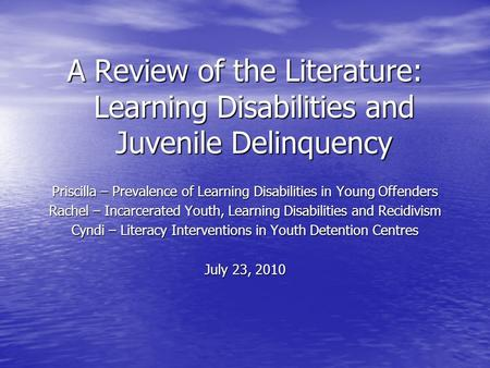 A Review of the Literature: Learning Disabilities and Juvenile Delinquency Priscilla – Prevalence of Learning Disabilities in Young Offenders Rachel –