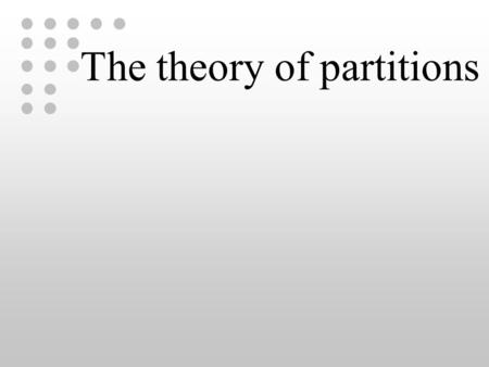 The theory of partitions. n = n 1 + n 2 + … + n i 7 = 3 + 2 + 2 7 = 4 + 2 + 1.