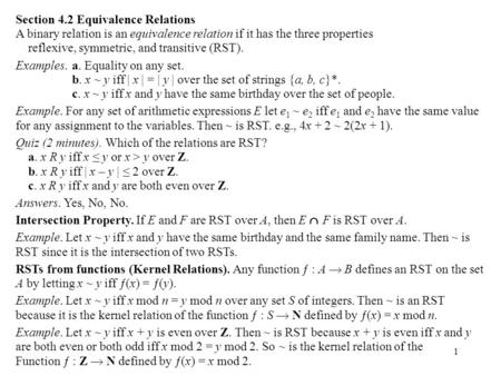 1 Section 4.2 Equivalence Relations A binary relation is an equivalence relation if it has the three properties reflexive, symmetric, and transitive (RST).
