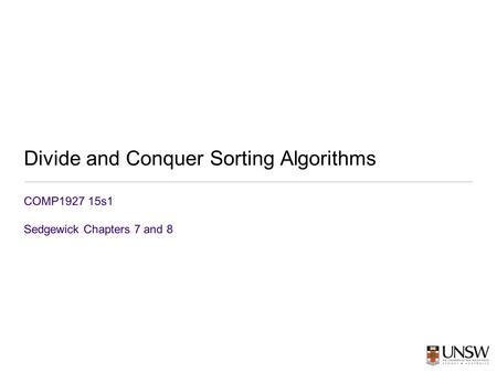 Divide and Conquer Sorting Algorithms COMP1927 15s1 Sedgewick Chapters 7 and 8.