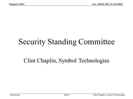 January 2004doc.: IEEE 802.11-04/008r2 Clint Chaplin, Symbol TechnologiesSlide 1Submission Security Standing Committee Clint Chaplin, Symbol Technologies.