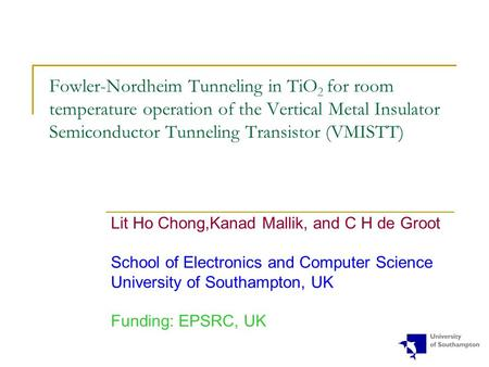 Fowler-Nordheim Tunneling in TiO2 for room temperature operation of the Vertical Metal Insulator Semiconductor Tunneling Transistor (VMISTT) Lit Ho Chong,Kanad.