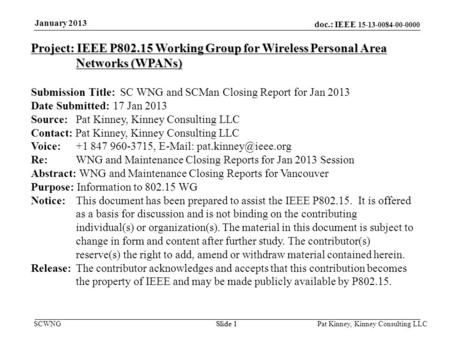 Doc.: IEEE 15-13-0084-00-0000 SCWNGSlide 1 January 2013 Pat Kinney, Kinney Consulting LLC Slide 1 Project: IEEE P802.15 Working Group for Wireless Personal.