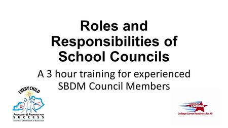 Roles and Responsibilities of School Councils A 3 hour training for experienced SBDM Council Members.