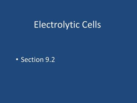 Electrolytic Cells Section 9.2. Vocabulary Electrolysis: electrical energy used to bring about a non-spontaneous redox reaction Electrolyte: any substance.