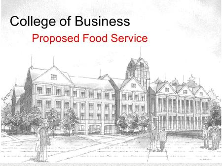 College of Business Proposed Food Service. Marketing Research Project Marketing Research Conducted By: –Chris Worrick –Bryan Gray –Michael Oglesby –Michael.