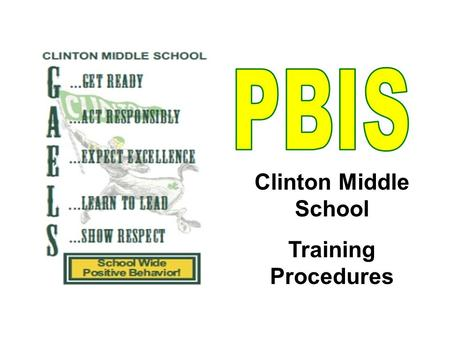 Clinton Middle School Training Procedures. Arrival & Dismissal Behavior Proper Arrival & Dismissal Behavior –Arrive on time –Use designated entrances.