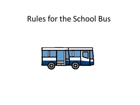 Rules for the School Bus. My name is Connor and I go to school on the Talbingo Bus. Insert student pic….