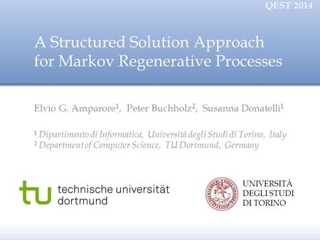 A Structured Solution Approach for Markov Regenerative Processes Elvio G. Amparore 1, Peter Buchholz 2, Susanna Donatelli 1 1 Dipartimento di Informatica,