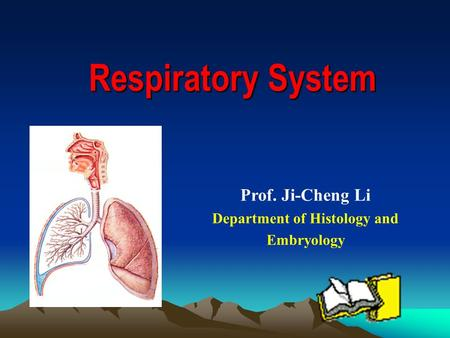 Respiratory System Prof. Ji-Cheng Li Department of Histology and Embryology.