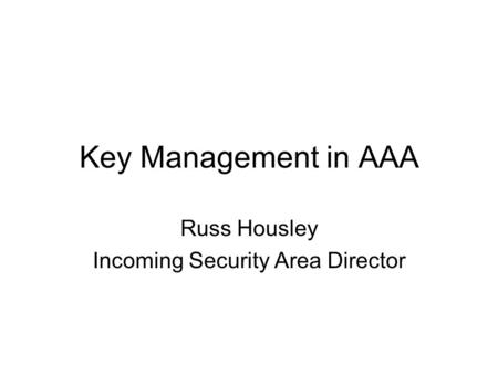Key Management in AAA Russ Housley Incoming Security Area Director.
