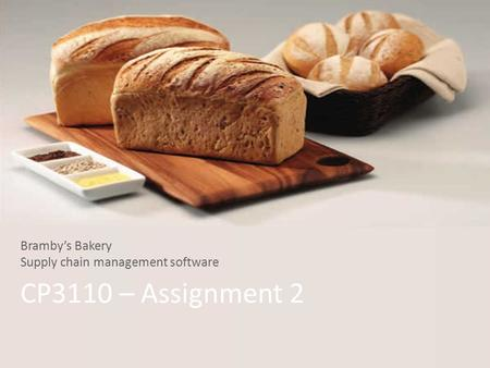 CP3110 – Assignment 2 Bramby's Bakery Supply chain management software.