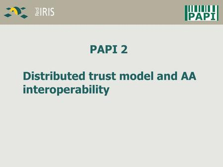 PAPI 2 Distributed trust model and AA interoperability.
