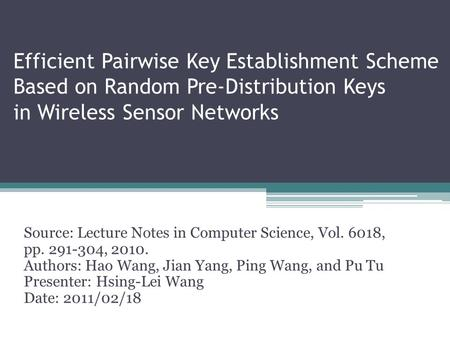 Efficient Pairwise Key Establishment Scheme Based on Random Pre-Distribution Keys in Wireless Sensor Networks Source: Lecture Notes in Computer Science,