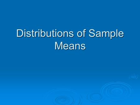 "Distributions of Sample Means. z-scores for Samples  What do I mean by a ""z-score"" for a sample? This score would describe how a specific sample is."