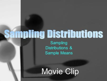 Sampling Distributions & Sample Means Movie Clip.