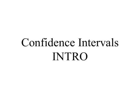 Confidence Intervals INTRO. Confidence Intervals Brief review of sampling. Brief review of the Central Limit Theorem. How do CIs work? Why do we use CIs?