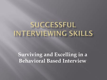 Surviving and Excelling in a Behavioral Based Interview.