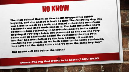 NO KNOW The man behind Naomi in Starbucks dropped his rabbit keyring, and she passed it back to him. The following day, she saw a bus screech to a halt,