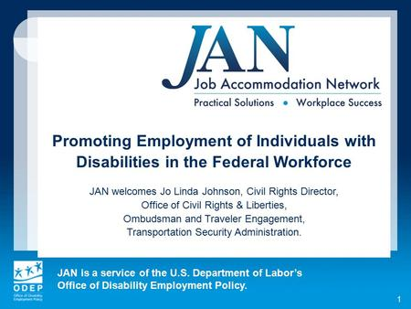 JAN is a service of the U.S. Department of Labor's Office of Disability Employment Policy. 1 Promoting Employment of Individuals with Disabilities in the.