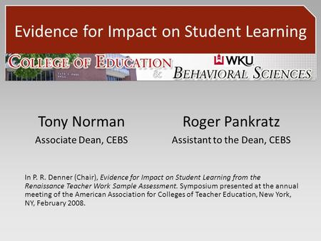 Evidence for Impact on Student Learning Tony Norman Associate Dean, CEBS In P. R. Denner (Chair), Evidence for Impact on Student Learning from the Renaissance.