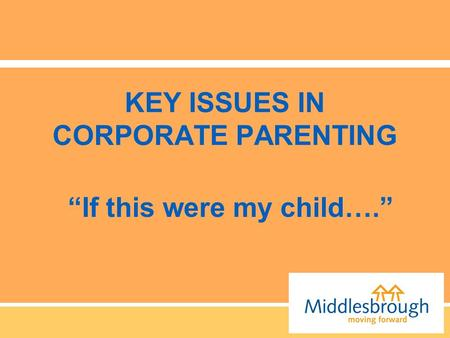 "KEY ISSUES IN CORPORATE PARENTING ""If this were my child…."""